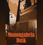 'Monongahela Dusk'  a steamy thriller about the steel industry!