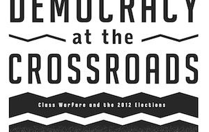 """""""Democracy at Crossroads: Class Warfare and 2012 Elections"""" released"""