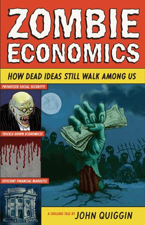 "Confronting the walking dead: John Quiggin's ""Zombie Economics"""