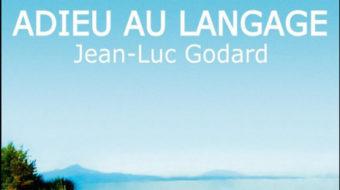 "Hello to Godard's latest film, ""Goodbye to Language"""