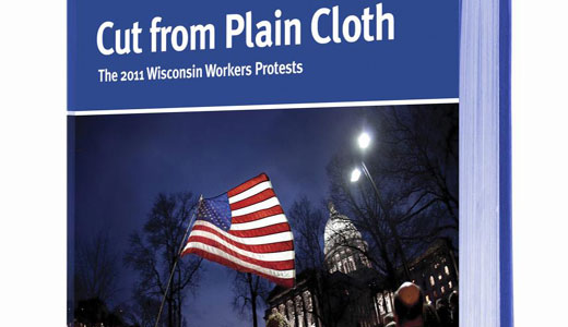 """""""Cut from Plain Cloth, The 2011 Wisconsin Workers Protests"""""""