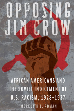 """Opposing Jim Crow"": How African Americans helped shape Soviet antiracism"