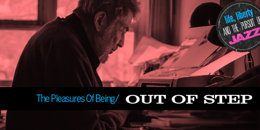"""Pleasures of Being Out of Step"": Nat Hentoff, music, politics"