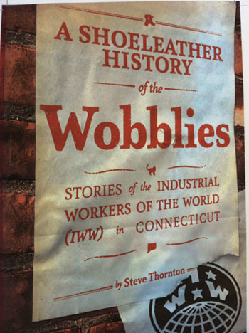 """""""Shoeleather History"""" brings rambunctious New England Wobblies to life"""