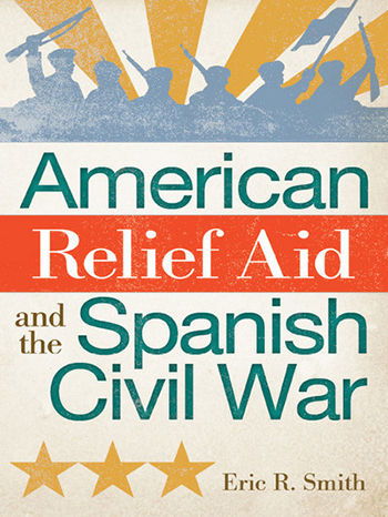 """""""American Relief Aid and the Spanish Civil War"""": a unique perspective"""