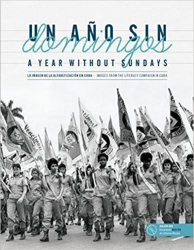 """A Year Without Sundays:"" remaking Cuban society through literacy campaign"