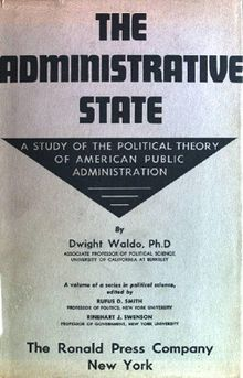 """The Administrative State,"" published in 1948, was written by Dwight Waldo. In the book, he argued that public servants had a duty not just to follow orders, but to serve the public interest."